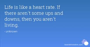 Ups Rate Quote Inspiration Life Is Like A Heart Rate If There Aren't Some Ups And Downs Then You