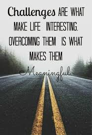 Life Challenges Quotes Inspiration Challenges Are What Makes Life Interesting Overcoming Them Is