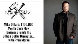 mike dillard month cash flow business funds his billion mike dillard 100 000 month cash flow business funds his billion dollar disrupter ryan