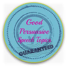 good persuasive speech topics ideas more