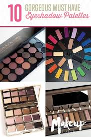 10 gorgeous must have eyeshadow palletes best makeup colors from natural to sultry cream to pressed matte and glitter makeup reviews by makeup