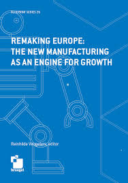 Remaking <b>Europe</b>: the <b>new</b> manufacturing as an engine for growth ...