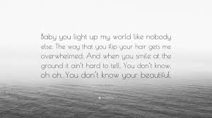 You Light Up My World Like Nobody Else