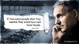 henry ford quotes faster horse. Fine Faster If I Had Asked People What They Wanted Would Have Said Faster Horses On Henry Ford Quotes Faster Horse J