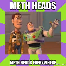 Meth heads Meth heads everywhere - buzz lightyear meme | Meme ... via Relatably.com