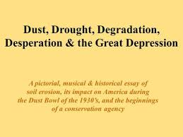 the dust bowl objective to examine the causes and effects of the  dust drought degradation desperation the great depression a pictorial musical