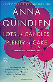 lots of candles plenty of cake a memoir of a w s life anna  lots of candles plenty of cake a memoir of a w s life anna quindlen 9780812981667 com books