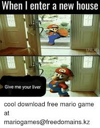 New House Download When L Enter A New House Give Me Your Liver Mario Meme On Me Me