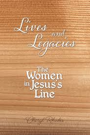 Cheryl Rhodes' New Book 'The Women In Jesus's Line' Is A Thought Provoking  Read About The Lives And Legacies Of Women In Jesus' Lineage | Newswire