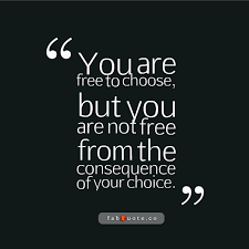 The Choice Quotes You are not free from the consequence of your choice Quote 45