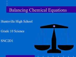 1 balancing chemical equations huntsville high school grade 10 science snc2d1