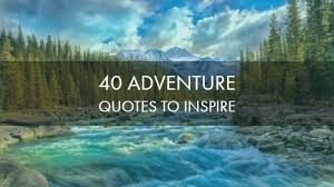 40 Best Inspiring Adventure Quotes Of All Time Our Ultimate List Custom Quotes On Adventure