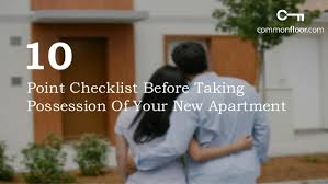 10 Point Checklist Before Taking Possession Of Your New Apartment