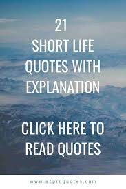 31 short and inspirational four word quotes you live only once. 21 Short Life Quotes For You With Better Explanation Positive Quotes