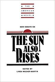 new essays on the sun also rises the american novel linda new essays on the sun also rises the american novel