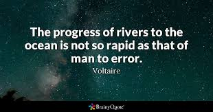 Quotes About Rivers Simple The Progress Of Rivers To The Ocean Is Not So Rapid As That Of Man