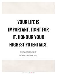 Fight For Your Life Quotes Your life is important Fight for it Honour your highest potentials 7