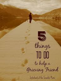 5 things to do to help a grieving friend just don t mean well do well it is such a gift to acknowledge that mourning lasts far beyond the funeral