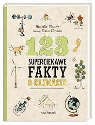 123 superciekawe fakty o klimacie - MATHILDA MASTERS, Louize Perdieus,  Alicja Oczko   Książka   Literatura