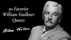 william faulkner essays favorite william faulkner quotes  favorite william faulkner quotes magicalquote 50 favorite william faulkner quotes