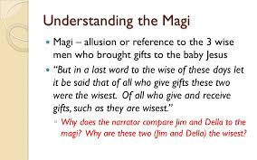 aim how is irony employed in the short story ldquo the gift of the understanding the magi magi allusion or reference to the 3 wise men who brought gifts