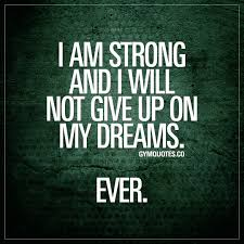 My Dreams Quotes Best of Motivational Gym Quote I Am Strong And I Will Not Give Up On My