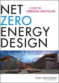 Small Picture Wiley Net Zero Energy Design A Guide for Commercial Architecture
