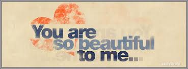 Your So Beautiful To Me Quotes Best of You Are So Beautiful To Me Facebook Covers You Are So Beautiful To