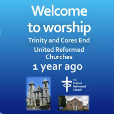 Trinity and Cores End United Reformed Churches - 1 year ago. High Wycombe and Bourne End.