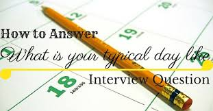 How To Answer What Is Your Typical Day Like Question