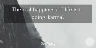 Rig Quote Magnificent Rig Veda The Real Happiness Of Life Is In Doing 'karma' QuoteTab