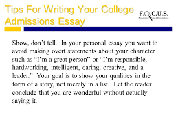 writing your college admissions essay what is a college tips for writing your college admissions essay show don t tell