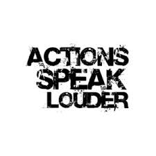 actions speak louder actions speak louder than words