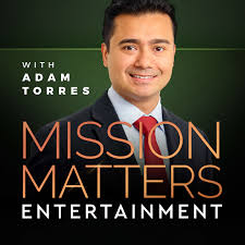 Mission Matters Entertainment with Adam Torres