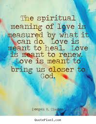 Spiritual Quotes On Love Deepak K Chopra image sayings The spiritual meaning of love is 47