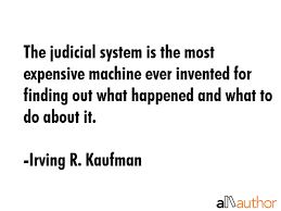 Ever Quote Beauteous The Judicial System Is The Most Expensive Quote