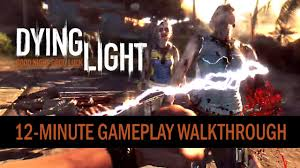 Dying Light Broadcast Walkthrough Dying Light 12 Minute Gameplay Walkthrough System