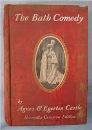 The Bath Comedy Antique Book By Agnes & Egerton Castle Copyright 1900  Stokes (O) | eBay