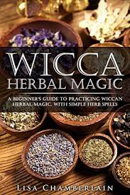 Wicca Herbal Magic A Beginners Guide To Practicing Wiccan