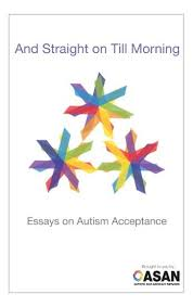 autism acceptance month acceptance is an action and straight on till morning a collection of essays by autistic