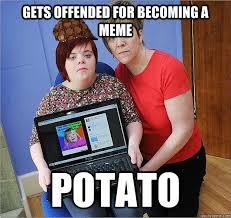 Gets Offended for becoming a meme potato - Scumtbag Upset Potato ... via Relatably.com