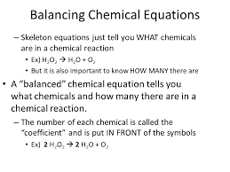 balancing chemical equations skeleton equations just tell you what chemicals are in a chemical reaction