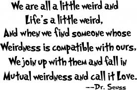 Dr Seuss Quotes About Love Fascinating Dr Suess Quote Weird Dr Seuss Quotes About Love Quotesgram Daily