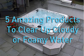 s to clear up cloudy foamy hot tub water