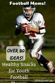 Football Moms Over 80 Ideas For Healthy Snacks And On The