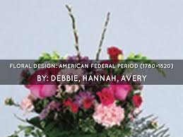 history of floral design powerpoint american federal period by
