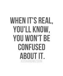 Confused Love Quotes Inspiration When It's Real You'll Know You Won't Be Confused About It Love