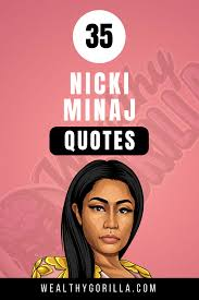 46 Strong Inspirational Nicki Minaj Quotes 2019 Wealthy Gorilla