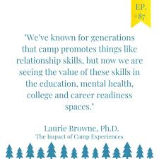 Ep 87 The Impact Of Camp Experiences With Laurie Browne Phd