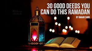 30 Good Deeds You Can Do This Ramadan Ilmfeed
